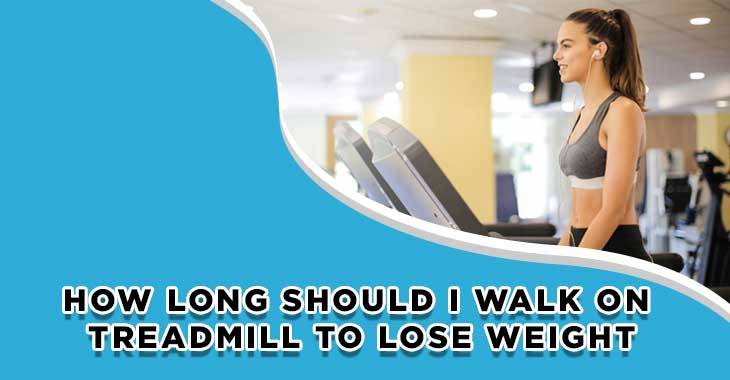 How Long Should I Walk on the Treadmill to Lose Weight
