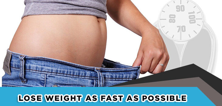 How to Lose Weight as Fast as Possible