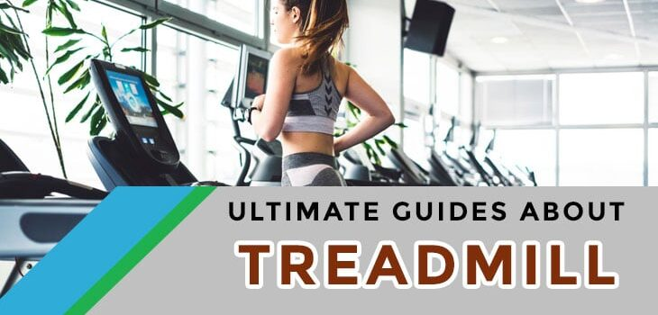 Ultimate Guides About Treadmill